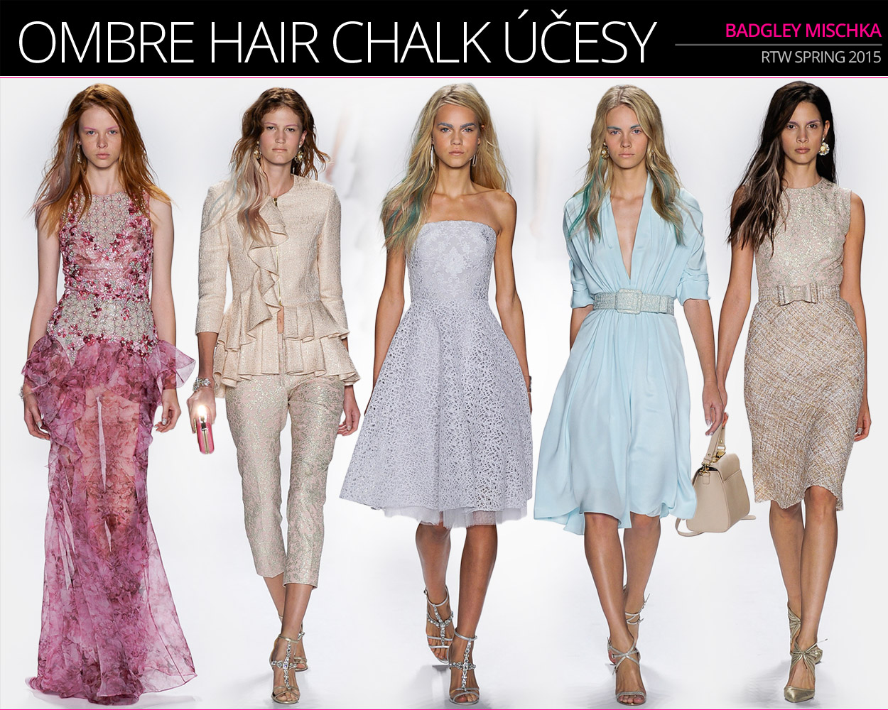 Módní kolekce RTW Badgley Mischka S/S 2015 a ombre hair chalk účesy.