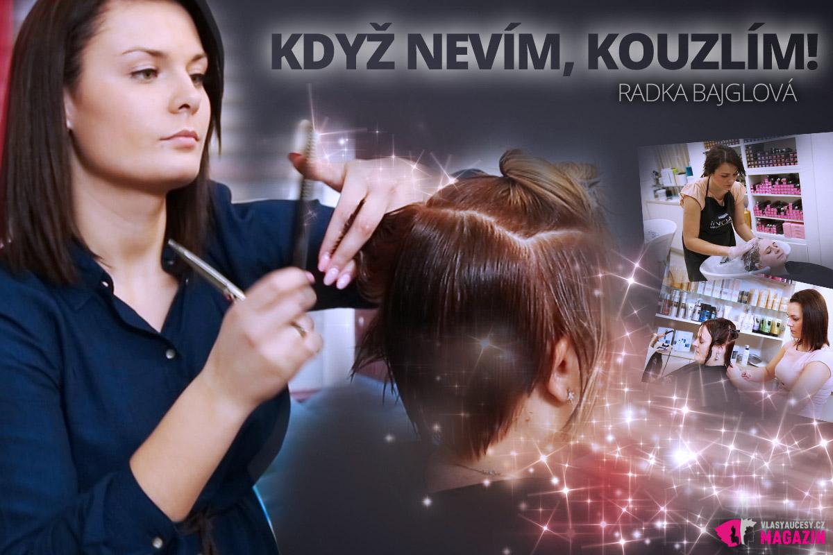 Mladá kadeřnice Radka Bajglová vhupla do velkého kadeřnického světa před rokem – a rovnou mezi ty nejlepší. Řídí se krédem: Když nevíš, kouzli!